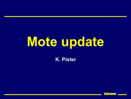 Endeavour Mote update K. Pister. Endeavour Goals Make lots of autonomous sensor nodes Get CS people excited about using them Design new and exciting hardware.