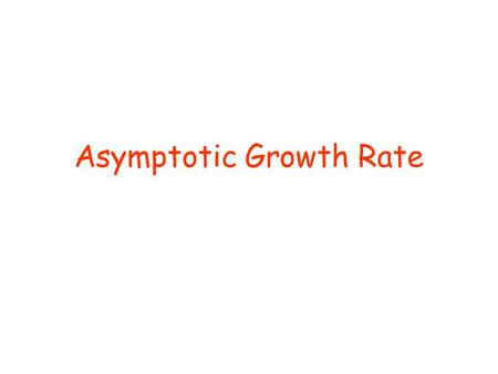 Asymptotic Growth Rate. Asymptotic Running Time The running time of an algorithm as input size approaches infinity is called the asymptotic running time.