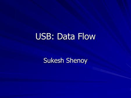 USB: Data Flow Sukesh Shenoy. USB implementation areas.