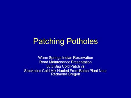 Patching Potholes Warm Springs Indian Reservation Road Maintenance Presentation 50 # Bag Cold Patch vs Stockpiled Cold Mix Hauled From Batch Plant Near.