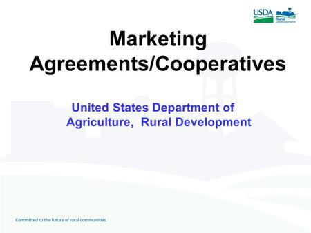 Marketing Agreements/Cooperatives United States Department of Agriculture, Rural Development.
