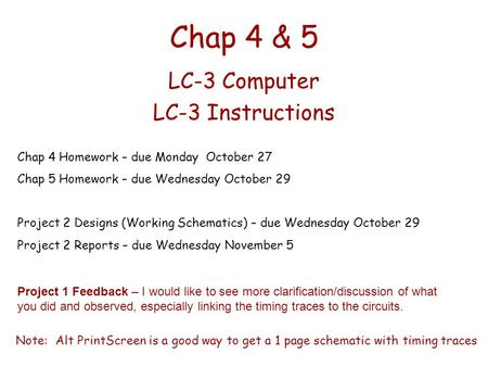 Chap 4 & 5 LC-3 Computer LC-3 Instructions Chap 4 Homework – due Monday October 27 Chap 5 Homework – due Wednesday October 29 Project 2 Designs (Working.
