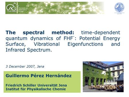 The spectral method: time-dependent quantum dynamics of FHF - : Potential Energy Surface, Vibrational Eigenfunctions and Infrared Spectrum. Guillermo Pérez.