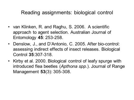 Reading assignments: biological control van Klinken, R. and Raghu, S. 2006. A scientific approach to agent selection. Australian Journal of Entomology.