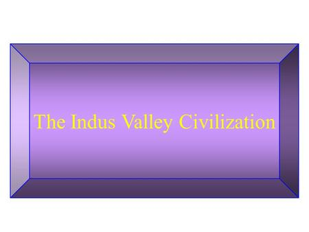 The Indus Valley Civilization. Hinduism has two meanings –A) The all-inclusive religions of India from the 3rd millennium or earlier to the present; –B)