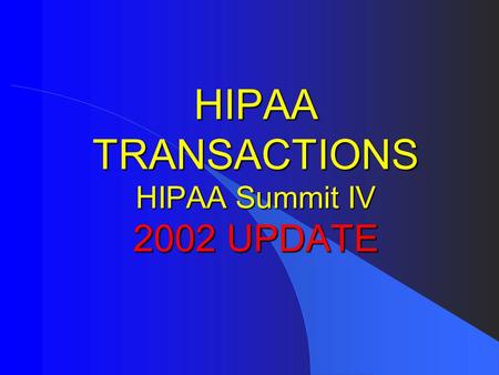 HIPAA TRANSACTIONS HIPAA Summit IV 2002 UPDATE. HHS Office of General Counsel l Donna Eden l Office of the General Counsel l Department of Health and.