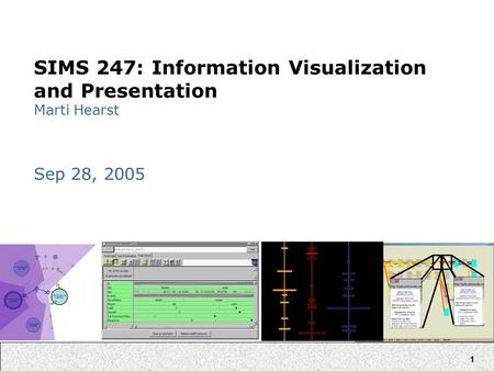 1 SIMS 247: Information Visualization and Presentation Marti Hearst Sep 28, 2005.