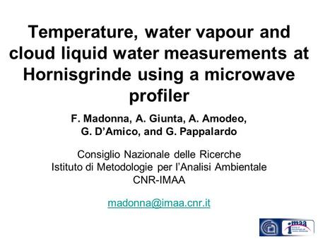 Temperature, water vapour and cloud liquid water measurements at Hornisgrinde using a microwave profiler F. Madonna, A. Giunta, A. Amodeo, G. D'Amico,