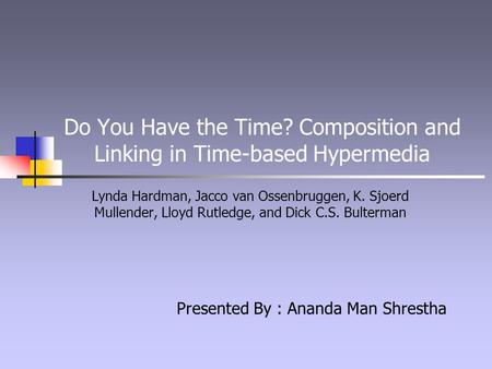 Do You Have the Time? Composition and Linking in Time-based Hypermedia Lynda Hardman, Jacco van Ossenbruggen, K. Sjoerd Mullender, Lloyd Rutledge, and.