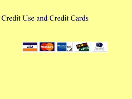 Credit Use and Credit Cards. Objectives Compare and contrast installment and non-installment credit and discuss the costs of credit. Discuss reasons for.