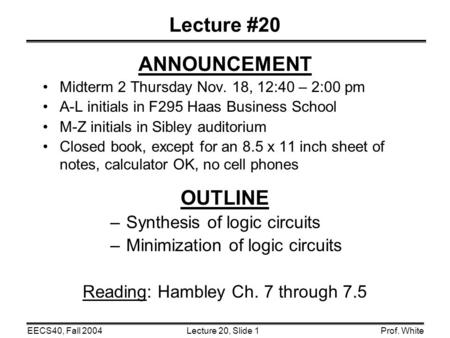 Lecture 20, Slide 1EECS40, Fall 2004Prof. White Lecture #20 ANNOUNCEMENT Midterm 2 Thursday Nov. 18, 12:40 – 2:00 pm A-L initials in F295 Haas Business.