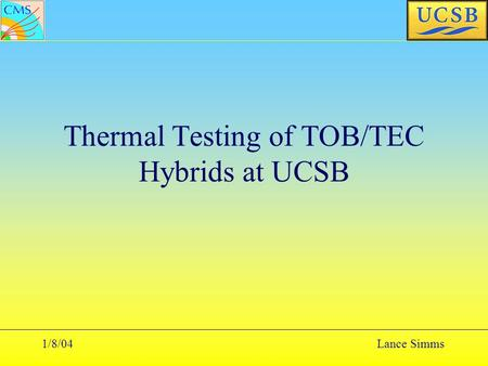1/8/04Lance Simms Thermal Testing of TOB/TEC Hybrids at UCSB.