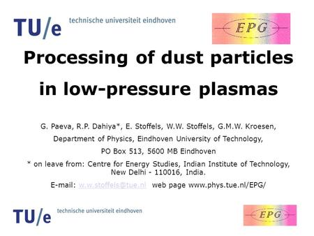 Processing of dust particles in low-pressure plasmas G. Paeva, R.P. Dahiya*, E. Stoffels, W.W. Stoffels, G.M.W. Kroesen, Department of Physics, Eindhoven.
