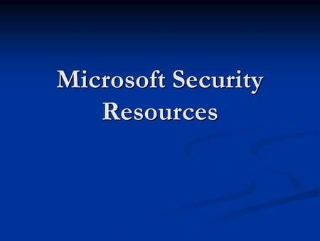 Microsoft Security Resources. URL's for this talk All URL's mentioned in this talk can be found here: All URL's mentioned in this talk can be found here: