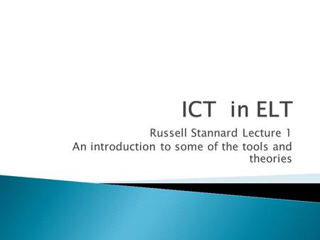 Russell Stannard Lecture 1 An introduction to some of the tools and theories.