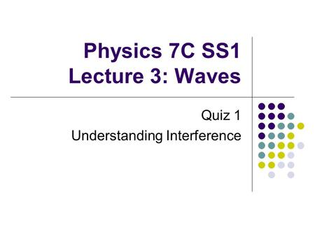 Physics 7C SS1 Lecture 3: Waves