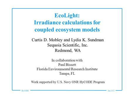 HyCODEJan 2002 EcoLight: Irradiance calculations for coupled ecosystem models Curtis D. Mobley and Lydia K. Sundman Sequoia Scientific, Inc. Redmond, WA.