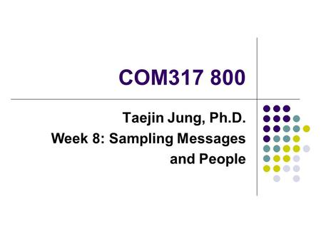 Taejin Jung, Ph.D. Week 8: Sampling Messages and People