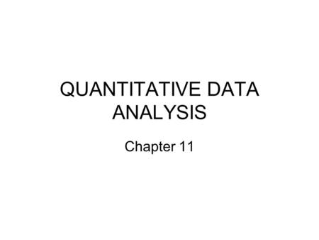 QUANTITATIVE DATA ANALYSIS Chapter 11. LEVELS OF MEASUREMENT Variable attributes: the characteristics or qualities that describe a variable Variable attributes.