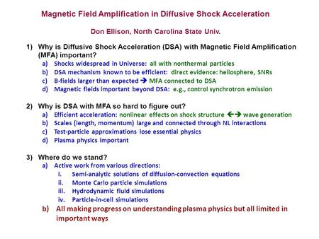 Magnetic Field Amplification in Diffusive Shock Acceleration Don Ellison, North Carolina State Univ. 1)Why is Diffusive Shock Acceleration (DSA) with Magnetic.