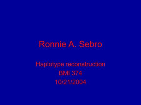 Ronnie A. Sebro Haplotype reconstruction BMI 374 10/21/2004.