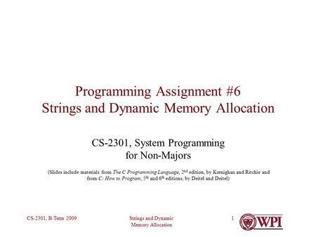 Strings and Dynamic Memory Allocation CS-2301, B-Term 20091 Programming Assignment #6 Strings and Dynamic Memory Allocation CS-2301, System Programming.