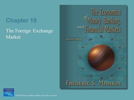 Chapter 19 The Foreign Exchange Market. © 2004 Pearson Addison-Wesley. All rights reserved 19-2 Exchange Rate An exchange rate can be quoted in two ways: