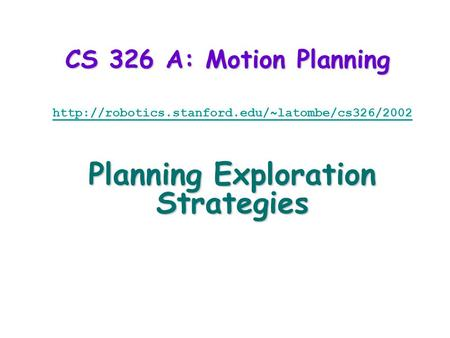 CS 326 A: Motion Planning  Planning Exploration Strategies.