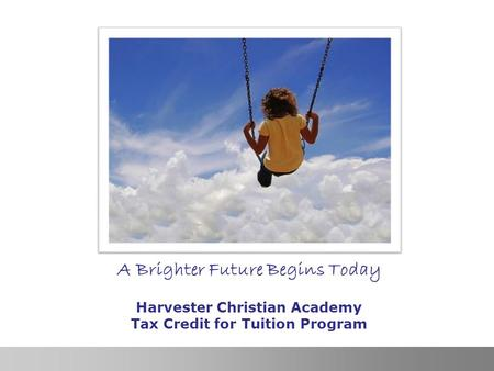 Georgia GOAL Scholarship Program, Inc. 1 A Brighter Future Begins Today Harvester Christian Academy Tax Credit for Tuition Program.