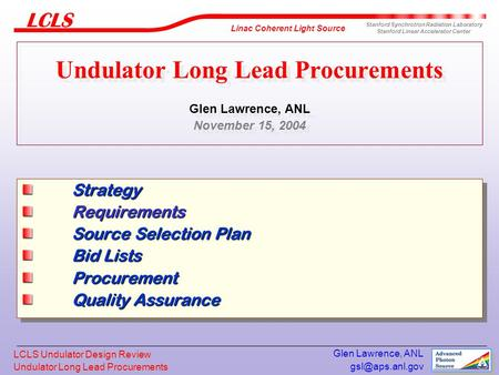 Undulator Long Lead Procurements Linac Coherent Light Source Stanford Synchrotron Radiation Laboratory Stanford Linear Accelerator Center.