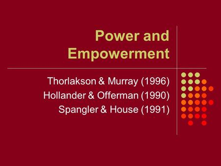 Power and Empowerment Thorlakson & Murray (1996) Hollander & Offerman (1990) Spangler & House (1991)