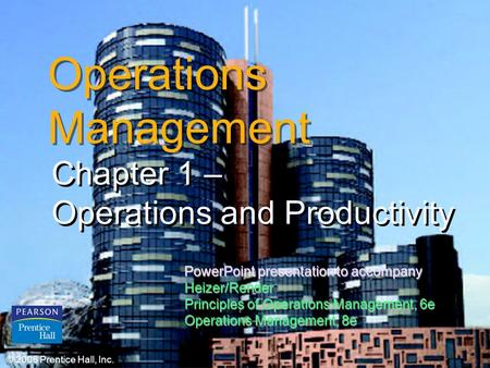 © 2006 Prentice Hall, Inc.1 – 1 Operations Management Chapter 1 – Operations and Productivity Chapter 1 – Operations and Productivity © 2006 Prentice Hall,