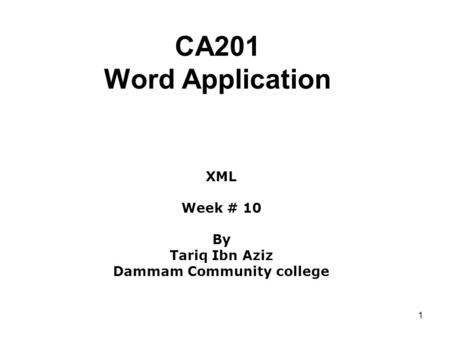 1 CA201 Word Application XML Week # 10 By Tariq Ibn Aziz Dammam Community college.