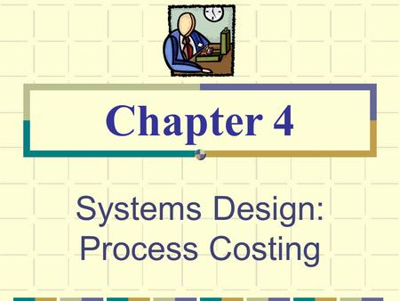 Systems Design: Process Costing Chapter 4. © The McGraw-Hill Companies, Inc., 2003 McGraw-Hill/Irwin Job-order Costing Process Costing F Many units of.