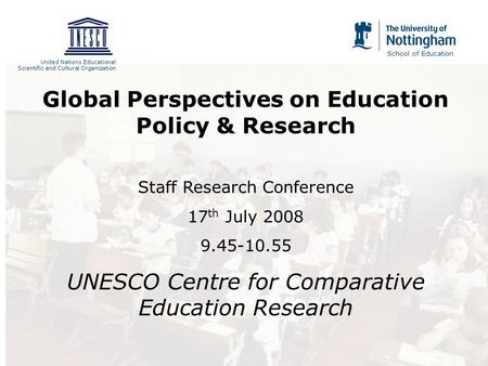 United Nations Educational Scientific and Cultural Organization School of Education Global Perspectives on Education Policy & Research Staff Research Conference.