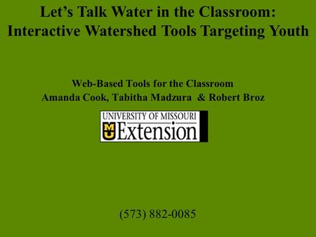 Web-Based Tools for the Classroom Amanda Cook, Tabitha Madzura & Robert Broz Let's Talk Water in the Classroom: Interactive Watershed Tools Targeting.