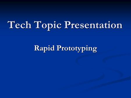 Tech Topic Presentation Rapid Prototyping. Additive process which combines thin layers of paper, wax, or plastic to create a 3-D object. Additive process.