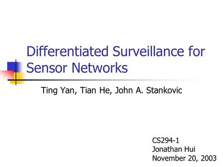 Differentiated Surveillance for Sensor Networks Ting Yan, Tian He, John A. Stankovic CS294-1 Jonathan Hui November 20, 2003.