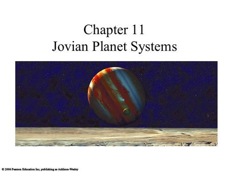 Chapter 11 Jovian Planet Systems. 11.1 A Different Kind of Planet Our goals for learning Are jovian planets all alike? What are jovian planets like on.