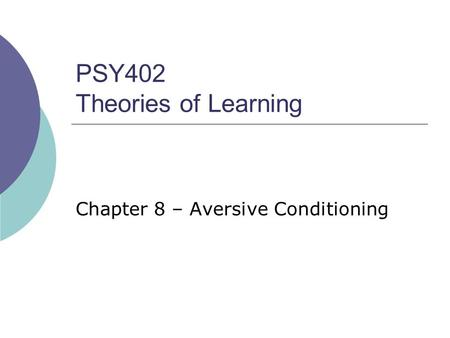 PSY402 Theories of Learning Chapter 8 – Aversive Conditioning.