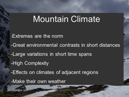 Mountain Climate - Extremes are the norm -Great environmental contrasts in short distances -Large variations in short time spans -High Complexity -Effects.