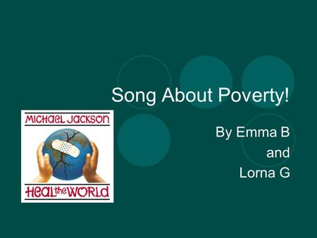 Song About Poverty! By Emma B and Lorna G. Heal The World By Michael Jackson. LYRICS There's A Place In Your Heart And I Know That It Is Love And This.