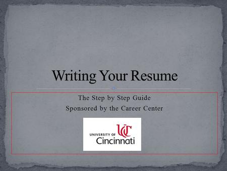 The Step by Step Guide Sponsored by the Career Center.