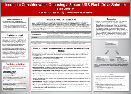 Issues to Consider when Choosing a Secure USB Flash Drive Solution Brian Compton College of Technology – University of Houston Issues to Consider when.