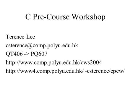 C Pre-Course Workshop Terence Lee QT406 -> PQ607
