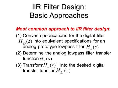 IIR Filter Design: Basic Approaches Most common approach to IIR filter design: (1)Convert specifications for the digital filter into equivalent specifications.
