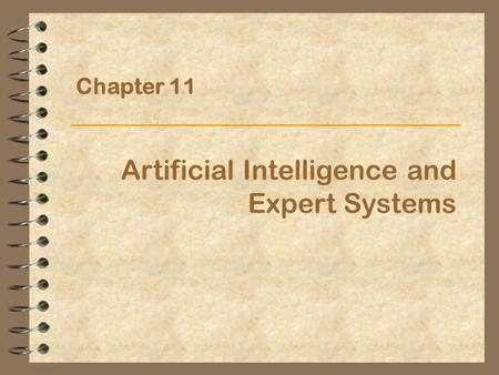Chapter 11 Artificial Intelligence and Expert Systems.
