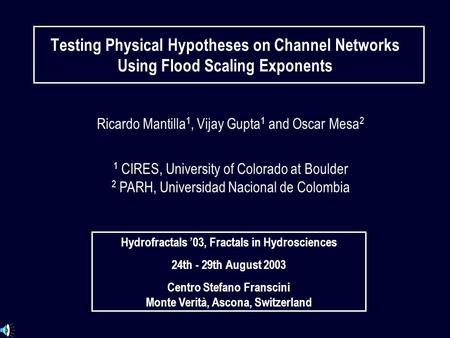 Ricardo Mantilla 1, Vijay Gupta 1 and Oscar Mesa 2 1 CIRES, University of Colorado at Boulder 2 PARH, Universidad Nacional de Colombia Hydrofractals '03,