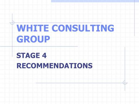 WHITE CONSULTING GROUP STAGE 4 RECOMMENDATIONS. STAGE 4 RECOMMENDATIONS Portal should offshore its customer service function due to:  cost savings 