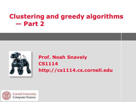Clustering and greedy algorithms — Part 2 Prof. Noah Snavely CS1114